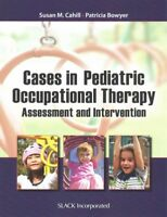 Cases in Pediatric Occupational Therapy : Assessment and Intervention, Paperb...