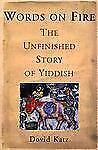 Words on Fire: The Unfinished Story of Yiddish by Katz, Dovid