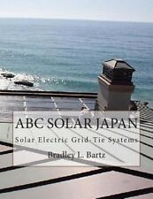 ABC Solar Japan : Solar Electric Grid Tie Systems by Bradley Bartz (2014,...