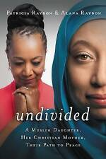 Undivided: A Muslim Daughter, Her Christian Mother, Their Path to Peace by...
