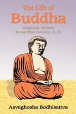 The Life of Buddha : Originally Written in the First Century A. D. by B....