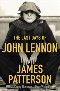 The Last Days of John Lennon - Hardcover By Patterson, James - VERY GOOD