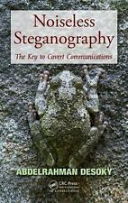 Noiseless Steganography: The Key To Covert Communications: By Abdelrahman Desoky