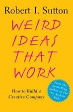 Weird Ideas That Work : How to Build a Creative Company by Robert I. Sutton...