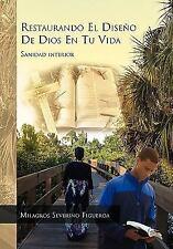 Restaurando el DiseÑo de Dios en Tu Vida : Sanidad Interior by Milagros...