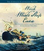 Wreck of the Whale Ship Essex: The Complete Illustrated Edition: The Extraordina