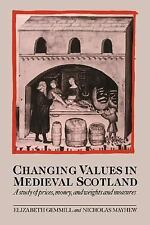 Changing Values in Medieval Scotland : A Study of Prices, Money, and Weights...