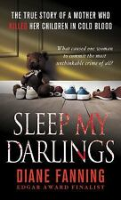 Sleep My Darlings : The True Story of a Mother Who Killed Her Children in...