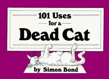 NEW - 101 Uses for a Dead Cat by Bond, Simon