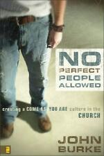 No Perfect People Allowed : Creating a Come As You Are Culture by John Burke