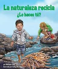 La naturaleza recicla ¿Lo haces tú? / Nature Recycles - How About You? (Spanish