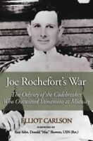 Joe Rochefort's War : The Odyssey of the Codebreaker Who Outwitted Yamamoto a...