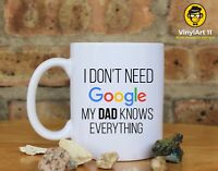 I don't need google my DAD knows everything. Coffee Mug, Dad gifts
