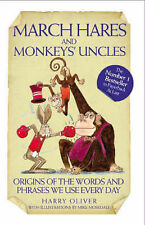 March Hares and Monkeys' Uncles: Origins of the Words and Phrases We Use Every D