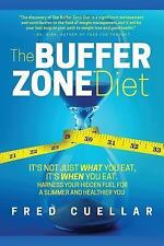 The Buffer Zone Diet : It's Not Just What You Eat, It's When You Eat. Harness...