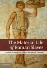 The Material Life of Roman Slaves by Sandra R. Joshel and Lauren Hackworth...