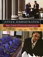 Justice Administration Police, Courts, & Corrections Management by Kenneth Peak