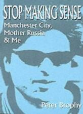 Stop Making Sense: Manchester City, Mother Russia and Me By Peter Brophy