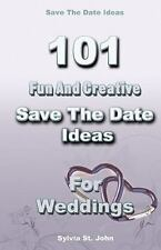 Save the Date Ideas: 101 Fun and Creative Save the Date Ideas for Weddings by...