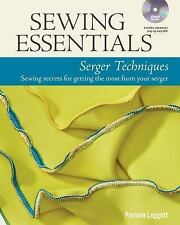 Sewing Essentials Serger Techniques : Sewing Secrets for Getting the Most from Y