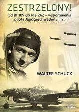 Zestrzelony Od Bf 109 do Me 262 wspomnienia Schuck
