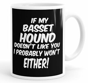 If My Basset Hound Doesn't Like You I Probably Won't Either Funny Mug Cup