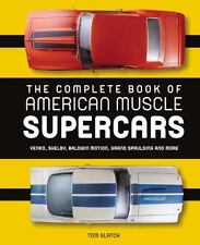 The Complete Book of American Muscle Supercars: Yenko, Shelby, Baldwin Motion, G