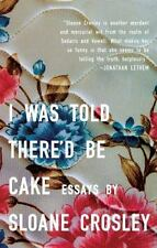 I Was Told There'd Be Cake by Sloane Crosley (2008, Paperback)
