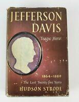 Hudson STRODE Jefferson Davis Tragic Hero The Last Twenty-Five Years 1st Edition