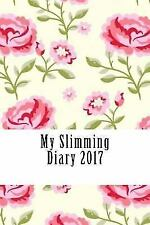 My Slimming Food and Exercise Diary 2017: My Slimming Diary 2017 : A Weekly...