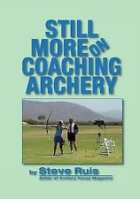 Still More on Coaching Archery by Steve Ruis (2014, Paperback)