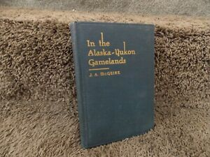 In the Alaska-Yukon Gamelands by J.A. McGuire 1st 1921 Signed?