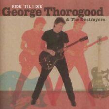 George Thorogood & The Destroyers - Ride 'Til I Die - CD  Rock, Blues, BluesRock