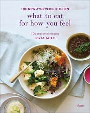 What to Eat for How You Feel : The New Ayurvedic Kitchen - 100 Seasonal...