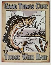 GOOD THINGS COME TO THOSE WHO BAIT - FISHING COLLECTIBLE  TIN METAL SIGN