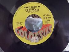 *PROMO* FESTIVALS BABY SHOW IT 45  ON COLOSSUS RECORDS  excellent