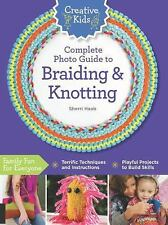 Creative Kids: Creative Kids Complete Photo Guide to Braiding and Knotting by...