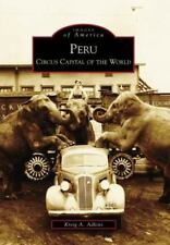 Images of America Ser.: Peru : Circus Capital of the World by Kreig A. Adkins...