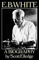 E. B. White : A Biography Paperback Scott Elledge