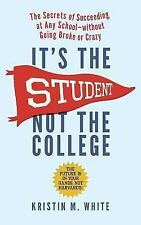 It's the Student, Not the College: The Secrets of Succeeding at Any School_Witho