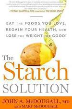 The Starch Solution: Eat the Foods You Love, Regain Your Health, and Lose the We