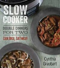 Slow Cooker Double Dinners for Two: Cook Once, Eat Twice! (Hardback or Cased Boo