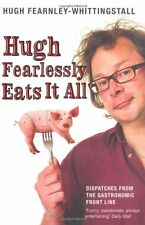 Hugh Fearlessly Eats it All: Dispatches from the Gastronomic Fr .9780747589259
