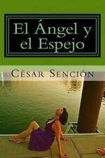 El Angel y el Espejo : Poema by César A. Sención (2013, Paperback)