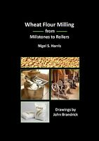 WHEAT FLOUR MILLING from MILLSTONES to ROLLERS by Nigel S. Harris. NEW BOOK