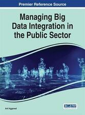 Advances in Public Policy and Administration: Managing Big Data Integration...