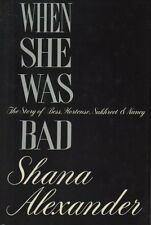 When She Was Bad: The Story of Bess, Hortense, Sukhreet & Nancy by Shana Alexand