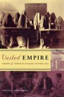 Veiled Empire : Gender and Power in Stalinist Central Asia Douglas Northrop