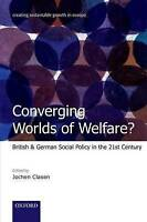 Converging Worlds of Welfare? (Creating Sustainable Growth in Europe), Clasen, J