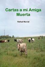 Cartas a Mi Amiga Muerta by Rafael Moriel (2013, Paperback)